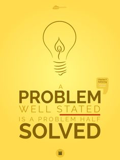 A problem well-stated is a problem half-solved.