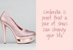 """Eliette has a plaque that says something similar hanging in her room.  I believe it says """"The right pair of shoes can change a girl's life ~Cinderella"""""""