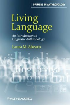 Living Language: An Introduction to Linguistic Anthropology (Primers in Anthropology) by Laura M. Ahearn. $23.59. Author: Laura M. Ahearn. Publisher: Wiley-Blackwell; 1 edition (April 20, 2011). 368 pages