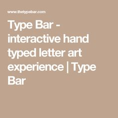 Type Bar - interactive hand typed letter art experience   Type Bar