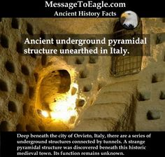 Ancient History Facts: Ancient underground pyramidal structure unearthed in Italy.