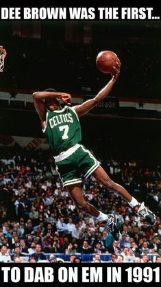Dee Brown was the first to dab on em in 1991