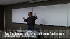 Video: Two Challenges in Building the Career You Deserve with Douglas E. Welch