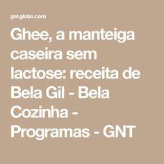 Ghee, a manteiga caseira sem lactose: receita de Bela Gil - Bela Cozinha - Programas - GNT