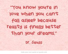 """""""You know you're in love when you can't fall asleep because..."""