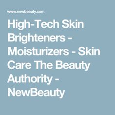 High-Tech Skin Brighteners 	  	 		- Moisturizers 	  	 	- Skin Care 	  	 The Beauty Authority - NewBeauty