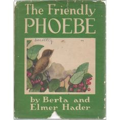 The Friendly Phoebe by Berta & Elmer Hader