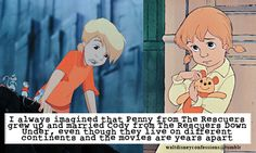 """""""I always imagined that Penny from The Rescuers grew up and married Cody from The Rescuers Down Under, even though they live on different continents and the movies are years apart"""""""