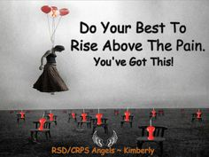 Do your best to rise above the pain.