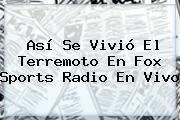 http://tecnoautos.com/wp-content/uploads/imagenes/tendencias/thumbs/asi-se-vivio-el-terremoto-en-fox-sports-radio-en-vivo.jpg CNN. Así se vivió el terremoto en Fox Sports Radio en vivo, Enlaces, Imágenes, Videos y Tweets - http://tecnoautos.com/actualidad/cnn-asi-se-vivio-el-terremoto-en-fox-sports-radio-en-vivo/