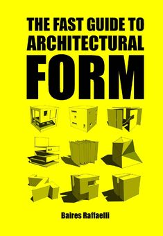 The Fast Guide to Architectural Form  The Fast Guide to Architectural Form is a very practical guide to the basic forms and shapes in architectural planning and design. The author presents sixty different architectural basic forms with both a schematic illustration and images of the forms applied in buildings.