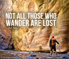 Not all those who wander are lost - J.R.R. Tolkien.  Travel Quote