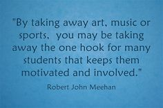 """""""By taking away art, music or sports, you may be taking away..."""