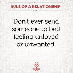 Don't ever send someone to bed feeling unloved and unwanted