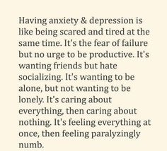 Having anxiety and depression is like being scared and tired at the same time