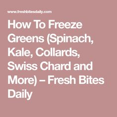 How To Freeze Greens (Spinach, Kale, Collards, Swiss Chard and More) – Fresh Bites Daily
