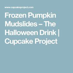Frozen Pumpkin Mudslides – The Halloween Drink | Cupcake Project