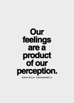 Image result for our feelings are a product of our perception
