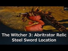 The witcher 3 abritrator relic steel sword location youtube