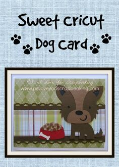 This Cricut Dog card is so sweet! Post includes paper sizes and how to make it. Wait to til you see who received this card. It's just too cute!!!