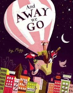 And Away We Go! by Miguel Ornia-Blanco - Mr. Fox plans to go to the Moon in his hot air balloon, but when Elephant, Giraffe, and Squirrel ask to come along, they discover the hot air balloon has its limits.