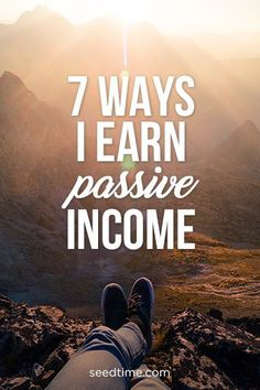 7 ways I earn passive income - These are really good ideas.