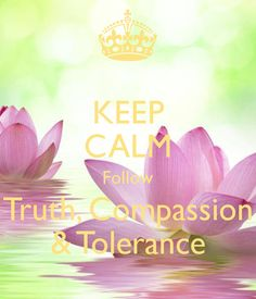 KEEP CALM Follow Truth, Compassion & Tolerance