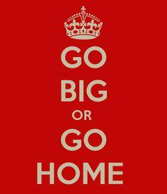 Play big, win big..balls to the wall, GO BIG OR GO HOME!!! La bella vita ♥J