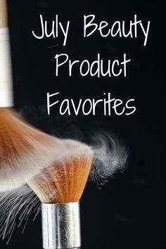 My July Beauty Product Favorites