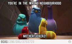 You're in the wrong neighbourhood!
