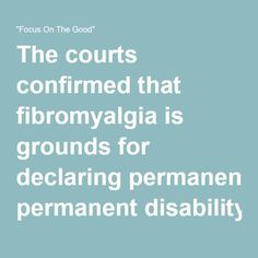 """The courts confirmed that fibromyalgia is grounds for declaring permanent disability – """"Focus On The Good"""""""