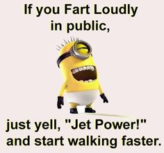 """If you fart loudly in public, just yell """"Jet Power!"""" and start walking faster."""