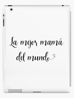 'La Mejor Mamá del Mundo - Spanish Mom Saying' iPad Case/Skin by ColorFlowArt Designer Cell Phone Cases, Art Phone Cases, Morhers Day Quotes, Spanish Mothers Day, Mothers Day Shirts, Shirt Quotes, Shirts With Sayings, Best Mom, Quote Of The Day