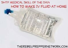 SHTF Medical Skill of the Day: How to Make IV Fluid at Home  You will not find this anywhere else on the web!!!