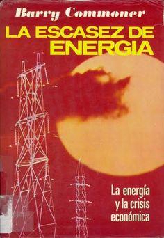 La escasez de energía : la energía y la crisis económica / Barry Commoner Barcelona : Plaza & Janés, D.L. 1977