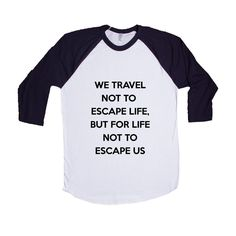 We Travel Not To Escape Life But For Life Not To Escape Us Seize The Day Motivation Traveling Experiences SGAL7 Baseball Longsleeve Tee