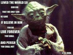 John 3:16, Yoda style...