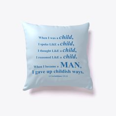 When I was a child, I spoke and thought and reasoned as a child. But when I grew up, I put away childish things. Christian Messages, Christian Gifts, Christian Quotes, Throw Pillow Covers, Throw Pillows, When I Grow Up, God First, Christians, Bible Verses