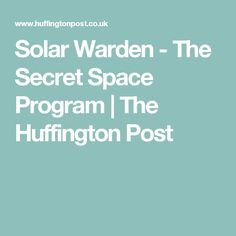 Solar Warden - The Secret Space Program   The Huffington Post