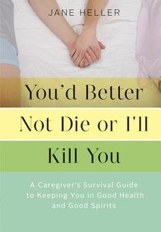 You'd Better Not Die or I'll Kill You: A Caregiver's Survival Guide to Keeping You in Good Health an【楽天ブックス】