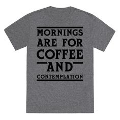 Mornings Are For Coffee And Contemplation BLK Tee