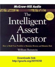 The Intelligent Asset Allocator How to Build Your Portfolio to Maximize Returns and Minimize Risk (9781932378498) William Bernstein , ISBN-10: 1932378499  , ISBN-13: 978-1932378498 ,  , tutorials , pdf , ebook , torrent , downloads , rapidshare , filesonic , hotfile , megaupload , fileserve