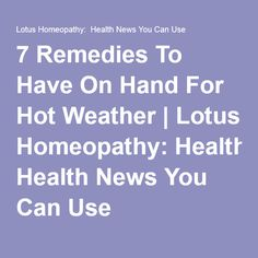 7 Remedies To Have On Hand For Hot Weather | Lotus Homeopathy: Health News You Can Use