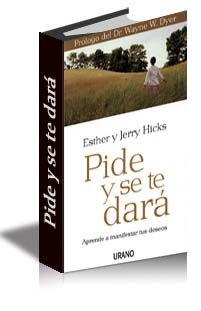 Pide y se te Dará de Esther y Jerry Hicks con Abraham. Como fluir con tu fuente de abundancia y generar lo que quieres en tu vida.