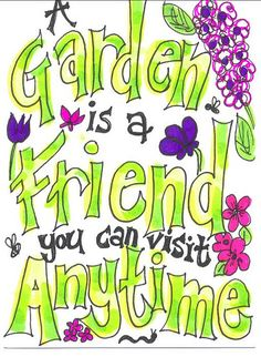 """A garden is a friend you can visit anytime. Garden Crafts, Garden Projects, Garden Art, Garden Deco, Garden Club, Garden Poems, Garden Quotes, Garden Signs, Flower Quotes"
