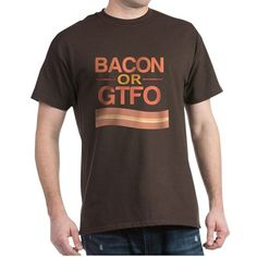 Bacon or GTFO T Shirt  #bacon #food #foodie #slogans #funny #humor #typography #typographic #shirts #men