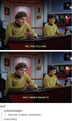 """Is he texting? <--- yep """"omg chekov is such a drama queen whatevs cap is coming ttyl"""""""