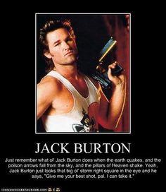 Jack Burton - Big Trouble in Little China - (Kurt Russell)