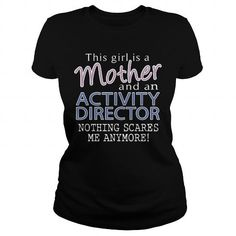 ACTIVITY DIRECTOR AND THIS GIRL IS A MOTHER NOTHING SCARES T Shirts, Hoodies, Sweatshirts. BUY NOW ==►…