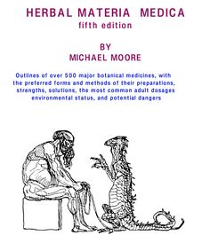 Michael Moore's Materia Medica : ratios and solvents for making medicine with over 500 herbs.